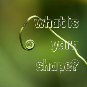 What is yarn shape? Does it make a difference?