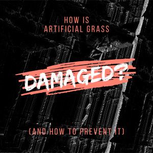 How is artificial grass damaged?